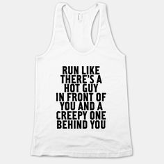 Run Like There Is A Hot Guy In Front Of You. I ❤️This!