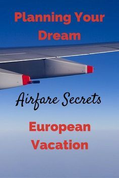 Budget airfare secrets for planning Your Dream European Vacation.
