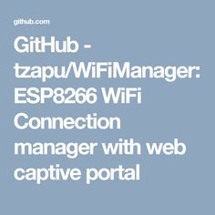GitHub - tzapu/WiFiManager: ESP8266 WiFi Connection manager with web captive portal