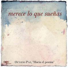 """Octavio Paz: """"Merece lo que sueñas""""."""