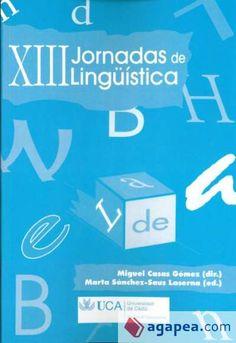 XIII Jornadas de lingüística / Miguel Casas Gómez (dir.) ; Marta Sánchez-Saus Laserna (ed.) - Cádiz : Servicio de Publicaciones de la Universidad de Cádiz, 2012