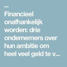 """Financieel onafhankelijk worden: drie ondernemers over hun ambitie om heel veel geld te verdienen. """"Als ik meer heb, is er niet iemand anders die minder heeft."""" """"Ik geloof dat iedereen financieel onafhankelijk kan worden, mits je goed weet wat je wilt en bereid bent in actie te komen."""" Inspirerende verhalen."""