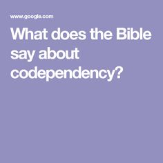 What does the Bible say about codependency?