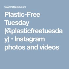 Plastic-Free Tuesday (@plasticfreetuesday) • Instagram photos and videos