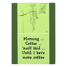 Morning Coffee Plaque available here: http://www.zazzle.ca/morning_coffee_plaques-200513451086018298?CMPN=addthis&lang=en&rf=238080002099367221 $19.95 #home #decor #humor