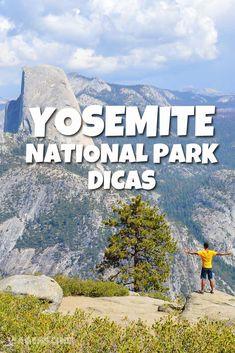 Yosemite Park Dicas: O que fazer no Parque Nacional de Yosemite, um dos lugares imperdíveis de um roteiro de viagem pela Califórnia, Estados Unidos