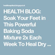 HEALTH BLOG: Soak Your Feet in This Powerful Baking Soda Mixture 2x Each Week To Heal Dry And Cracked Feet