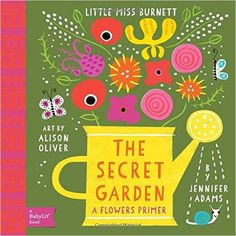 The Secret Garden: A BabyLit® Flowers Primer (BabyLit Books): Jennifer Adams, Alison Oliver: 9781423638728: Amazon.com: Books