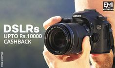 Photography Special! DSLR Canon, Nikon & Sony Cameras at Flat Rs. 10,000 Cashback on Paytm