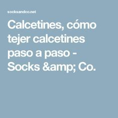 Calcetines, cómo tejer calcetines paso a paso - Socks & Co. Socks, How To Knit, Step By Step, Tutorials, Tejidos, Blue Prints, Sock, Stockings, Ankle Socks
