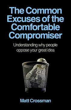 Buy The Common Excuses of the Comfortable Compromiser: Understanding why people oppose your great idea by Matt Crossman and Read this Book on Kobo's Free Apps. Discover Kobo's Vast Collection of Ebooks and Audiobooks Today - Over 4 Million Titles! Field Guide, Why People, Textbook, Audiobooks, Ebooks, This Book, Reading, Business, Free Apps