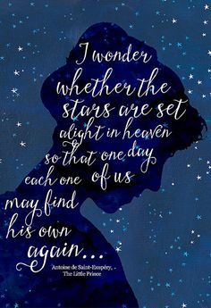 I wonder whether the stars are set alight in heaven so that one day each one of us may find his own again. The Little Prince