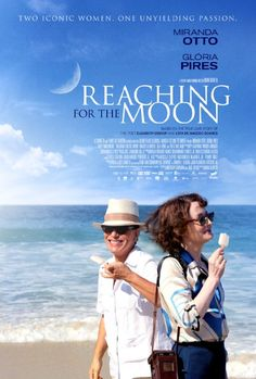 REACHING FOR THE MOON (2013) -  directed by  Bruno Barreto. A chronicle of the tragic love affair between American poet Elizabeth Bishop and Brazilian architect Lota de Macedo Soares.