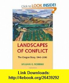 Landscapes of Conflict (Weyerhaeuser Environmental ) (9780295984421) William G. Robbins, William Cronon , ISBN-10: 0295984422  , ISBN-13: 978-0295984421 ,  , tutorials , pdf , ebook , torrent , downloads , rapidshare , filesonic , hotfile , megaupload , fileserve