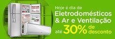 Eletrodomésticos e Ar com até 30% de desconto, clica!
