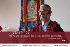 """""""Quando não há um e outro, aí a generosidade chega a perfeição."""" Lama Padma Samten - Veja mais sobre Espiritualidade & Autoconhecimento em: http://sobrebudismo.com.br/"""