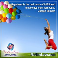 Happiness is the real sense of fulfillment that comes from hard   work. - Joseph Barbara www.NadineLove.com Fulfillment Quotes, Hard Work, Joseph, Happiness, Happy, Bonheur, Ser Feliz, Being Happy