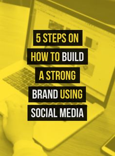 5 Steps on How to Build a Strong Brand Using Social Media