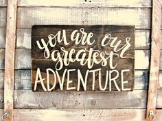 You Are Our Greatest Adventure Wood Sign // Rustic Woodland Nursery Decor // Hand-Lettered Hand-Painted Wall Decor