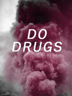 DO DRUGS.