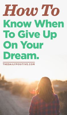 How do you know which ideas or dreams to give up on? Or when to change directions? Here are some signs it's time to count your bruises, the lost time and money, and walk away.