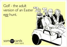 Golf - the adult version of an #Easter egg hunt. No wonder why we find golf so fun! #golf #ImportantGolfTips