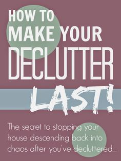 Make your declutter last! You've finally done the big declutter, you've got a beautifully tidy house... now find out how to keep it decluttered and tidy!