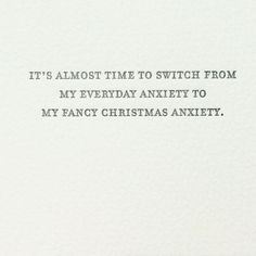 Front: It's almost time to switch from my everyday anxiety to my fancy Christmas anxiety Inside: Blank our cards are printed on tree free cotton paper and paired with a 100% post consumer brown bag kr