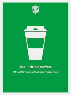 """"""" Oui, je bois du café. ( Si par café tu entends un Frappucino de chez Starbucks ) / Vérités et mensonges, poster. / Truth and Lies poster. / By Justin Barber."""