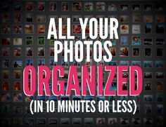 How to Organize All of Your Photos in 10 Minutes or Less - ellie petrov