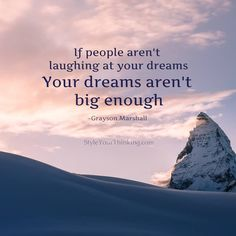 """""""Dreaming big pushes you to heights you might not have reached otherwise. Even if you don't quite reach it, a lot of good can come out of it."""""""