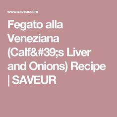 Fegato alla Veneziana (Calf& Liver and Onions) Recipe Best Liver Detox, Liver Detox Cleanse, Calves Liver, Liver And Onions, Beef Liver, Healthy Liver, Onion Recipes, Grass Fed Beef, Venetian