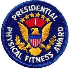 Presidential Physical Fitness Award...An award I NEVER got, lol!