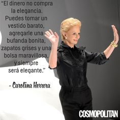 """""""El dinero no compra la elegancia. Puedes tomar un vestido barato, agregarle una bufanda bonita, zapatos grises y una bolsa maravillosa, y siempre será elegante"""". Carolina Herrera  #frases #citasdemoda #quotes"""