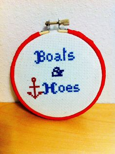 Boats and Hoes! Boats and Hoes! I gotta get me some Boats and Hoes! Funny cross stitch from the flick Step Brothers. Framed in a 4.5 dia. wooden