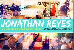 Cultura & Entretenimiento: Jonathan Reyes el Blogger de la Cultura y el Espec...