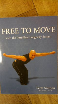 Free to Move - with the Intu-Flow Longevity System by Scott Sonnon