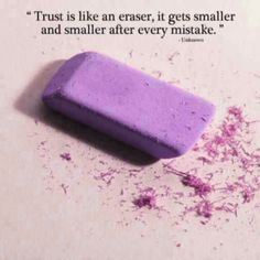 #TRUST is like an #ERASER ..  it gets smaller and smaller after every #MISTAKE