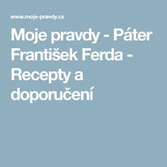 Moje pravdy - Páter František Ferda - Recepty a doporučení Nordic Interior, Good Advice, Detox, Healing, Recipes, Board, Fitness, Psychology, Health