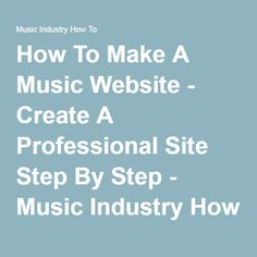 How To Make A Music Website - Create A Professional Site Step By Step - Music Industry How To