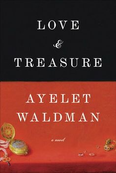 Love and Treasure - Ayelet Waldman Ooooh, this is going to be soooo good! Can't wait. Always have a new book waiting . . .