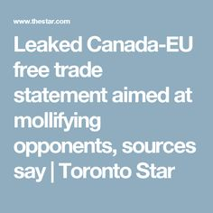 Leaked Canada-EU free trade statement aimed at mollifying opponents, sources say | Toronto Star