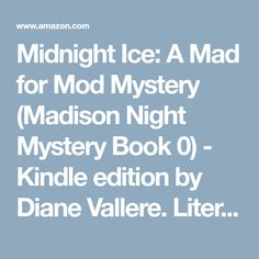 Midnight Ice: A Mad for Mod Mystery (Madison Night Mystery Book 0) - Kindle edition by Diane Vallere. Literature & Fiction Kindle eBooks @ Amazon.com.