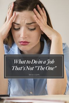 """It can be challenging when a job isn't """"the one""""... But no matter what your situation is, there are always lessons to learn in any career situation. www.levo.com #levoleague"""