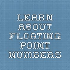 Learn about floating point numbers