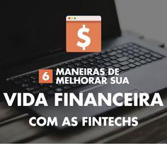 Infográfico: 6 Maneiras de melhorar sua vida financeira com as Fintechs