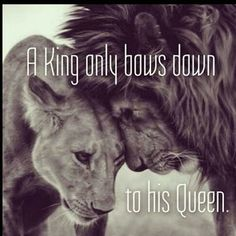 A king only bows down to his queen :*