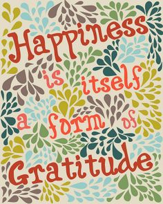 Happiness is itself a form of gratitude