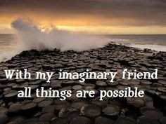 My imaginary friend doesn't make up rules I have to live by in order to play with him.  So much better than God if you ask me!  :)