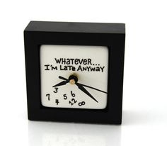 Whatever Clock I'm Late Anyway Desk Clock Great by LennyMud, $18.00